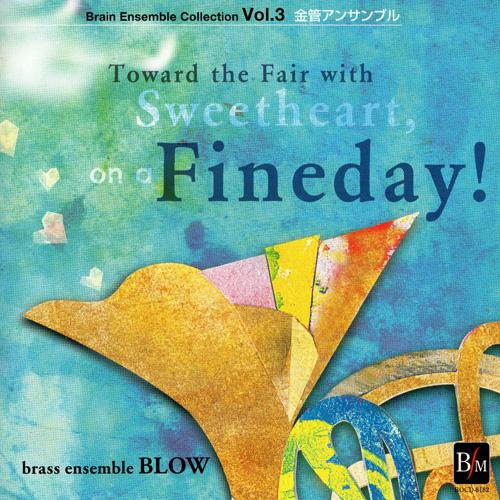 ブレーン・アンサンブル・コレクション Vol.3 金管アンサンブル「晴れた日は恋人と市場へ!」(ブラスアンサンブル・ブロウ)