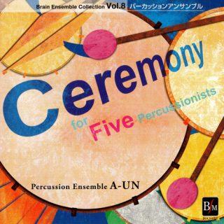 ブレーン・アンサンブル・コレクション Vol.8 パーカッション・アンサンブル「セレモニー」/パーカッションアンサンブル『A-UN』